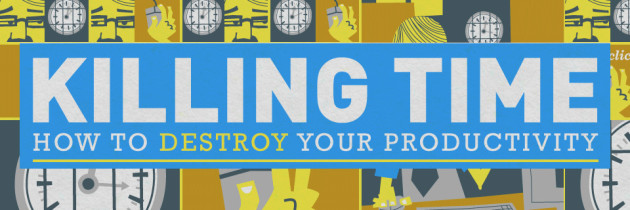 Killing Time: How to Destroy Your Productivity [Infographic]