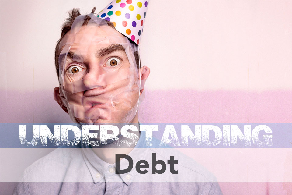 Understanding Debt: How and Why to Live Without Debt