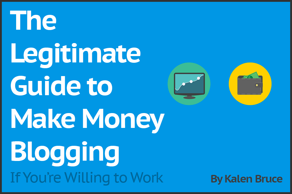 The Legitimate Guide to Make Money Blogging