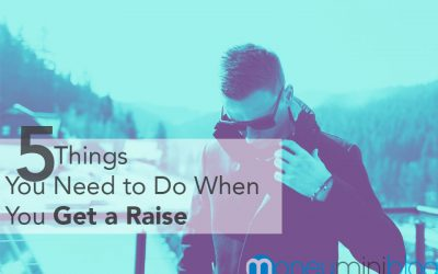 5 Things You Need to Do When You Get a Raise