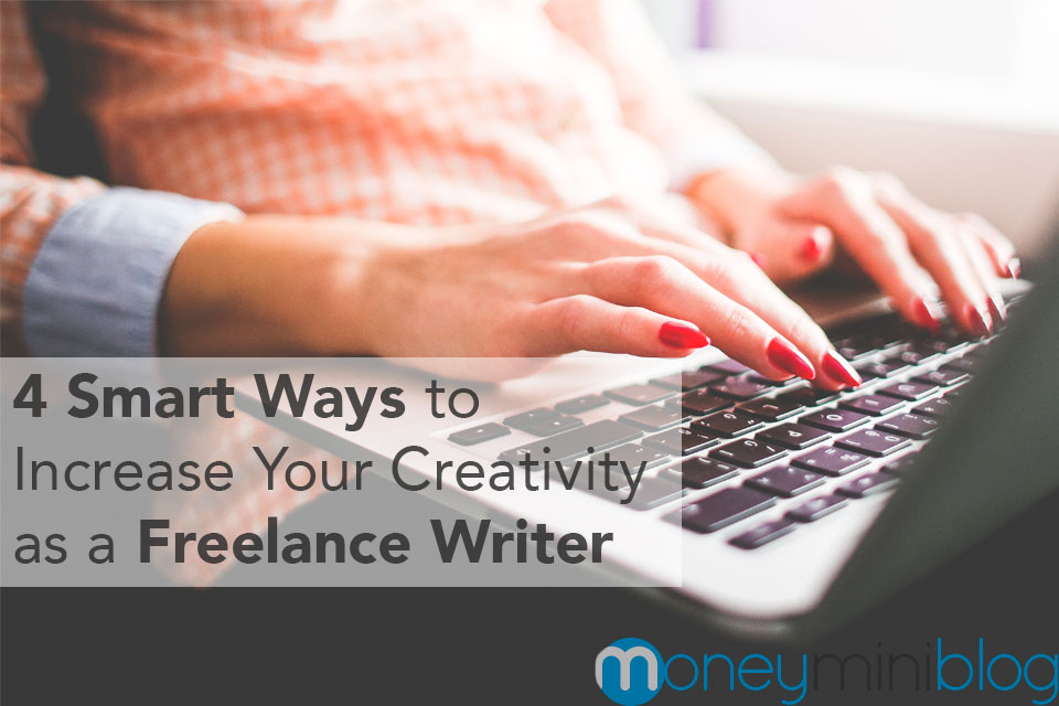 4 Smart Ways to Increase Your Creativity as a Freelance Writer