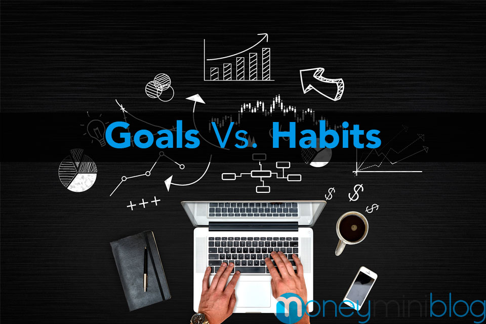 Goals Vs. Habits