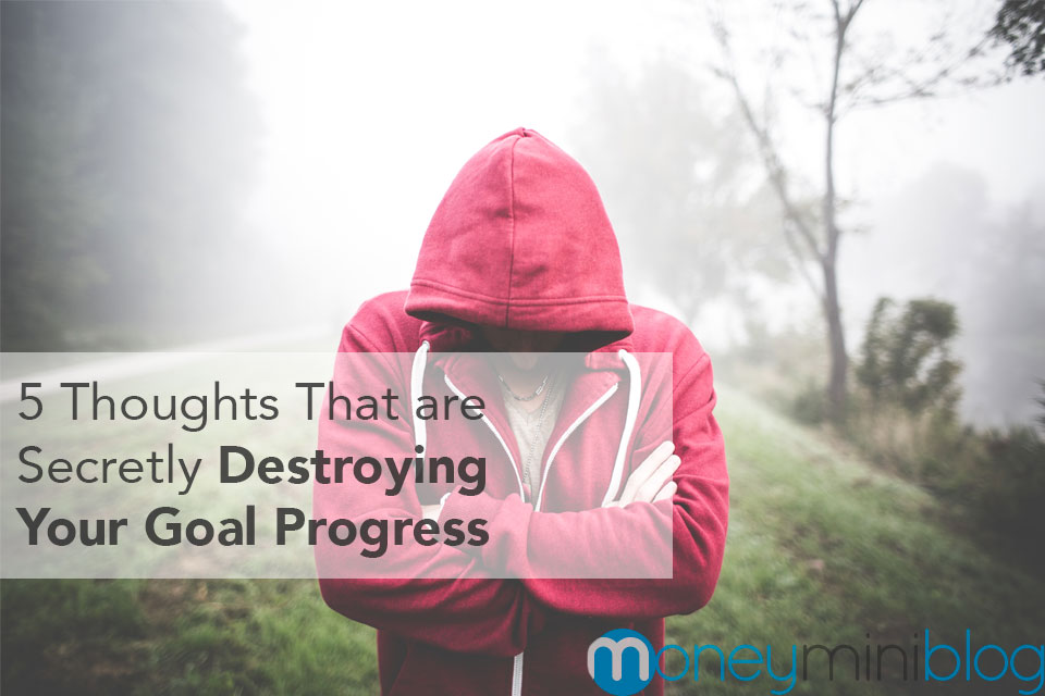 5 Thoughts That are Secretly Destroying Your Goal Progress