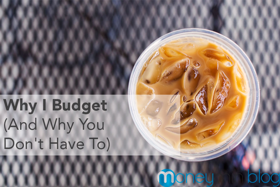 don't have to budget, why I budget