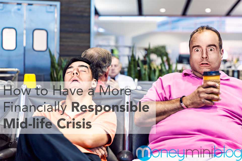 financially responsible mid-life crisis
