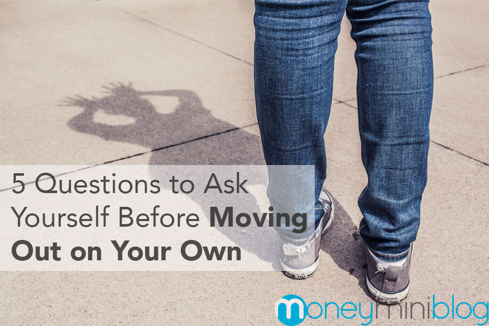 questions before moving out on your own