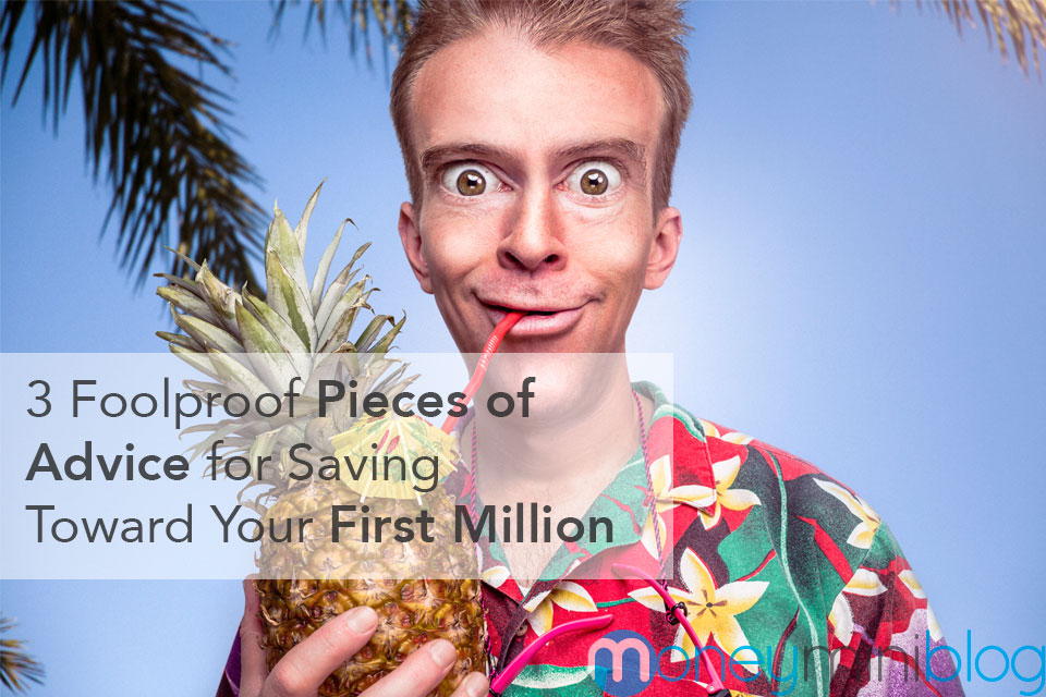 3 Foolproof Pieces of Advice for Saving Toward Your First Million