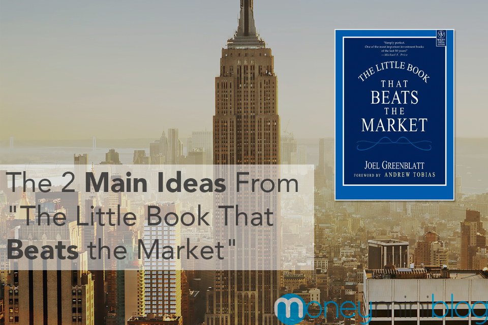 "The 2 Main Ideas From ""The Little Book That Beats the Market"""