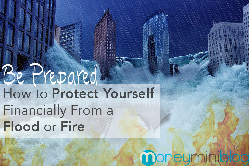 Be Prepared: How to Protect Yourself Financially From a Flood or Fire