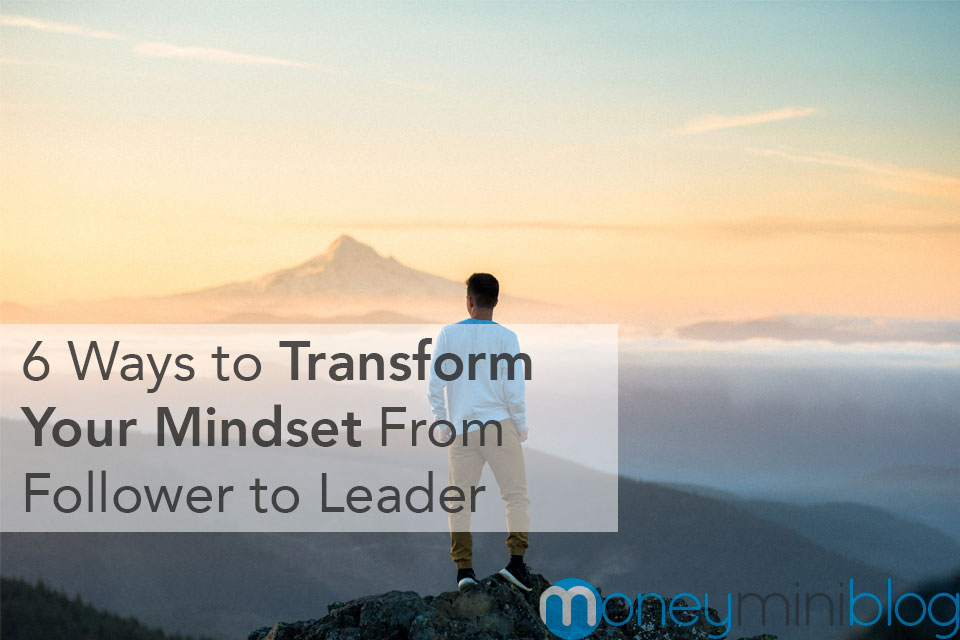 6 Ways to Transform Your Mindset From Follower to Leader