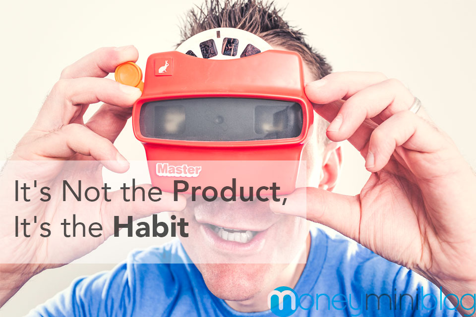 It's Not the Product, It's the Habit