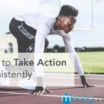 take action consistent stay focused