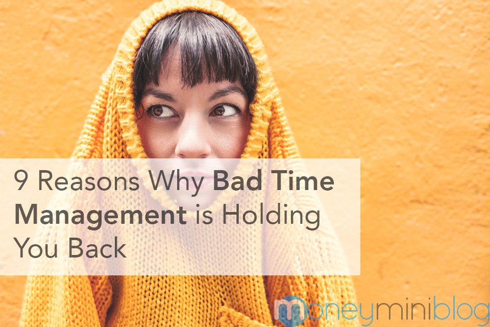 9 Reasons Why Bad Time Management is Holding You Back