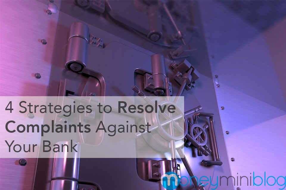 4 Strategies to Resolve Complaints Against Your Bank