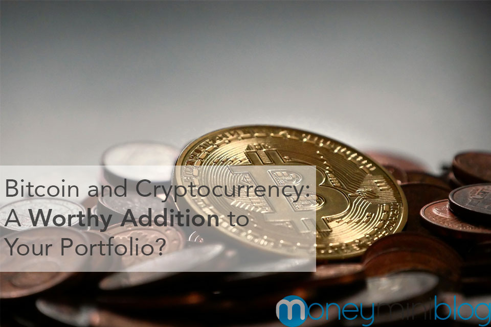 Bitcoin and Cryptocurrency: A Worthy Addition to Your Portfolio?