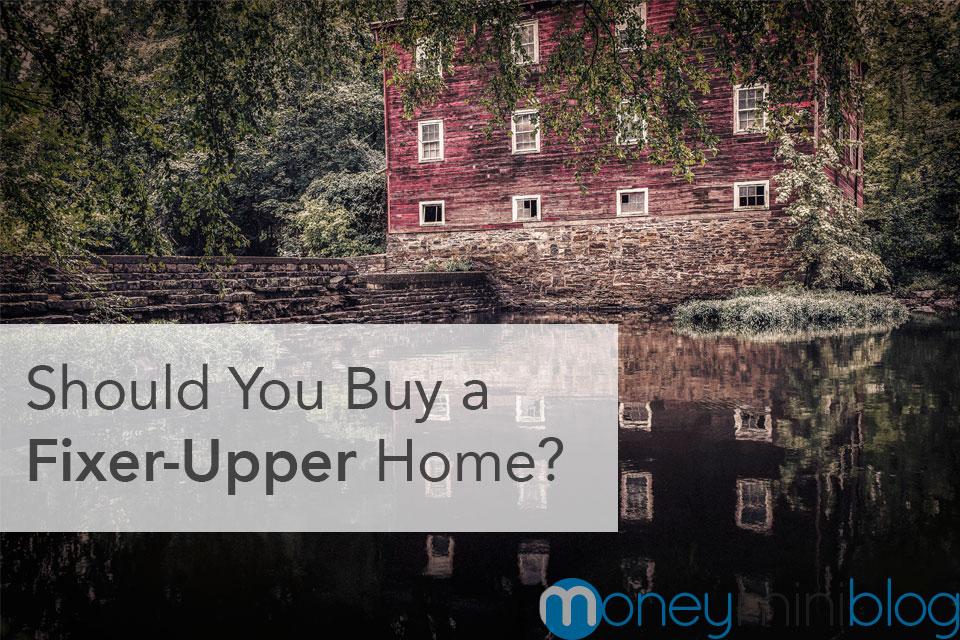 fixer upper should you buy