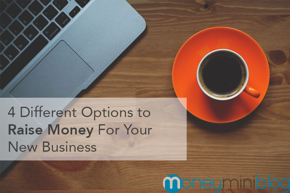 4 Different Options to Raise Money For Your New Business