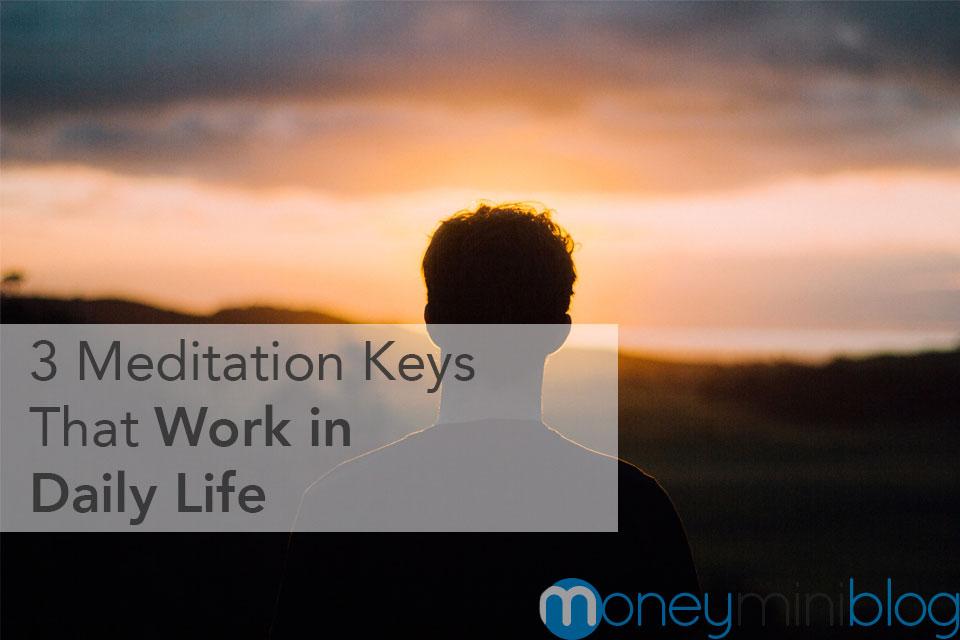 3 Meditation Keys That Work in Daily Life