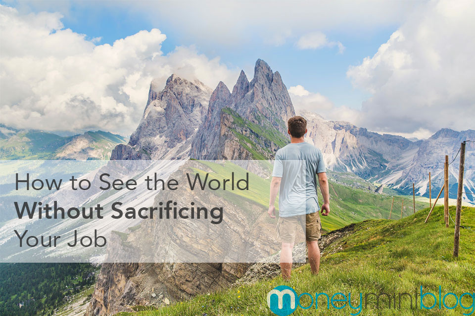 How to See the World Without Sacrificing Your Job