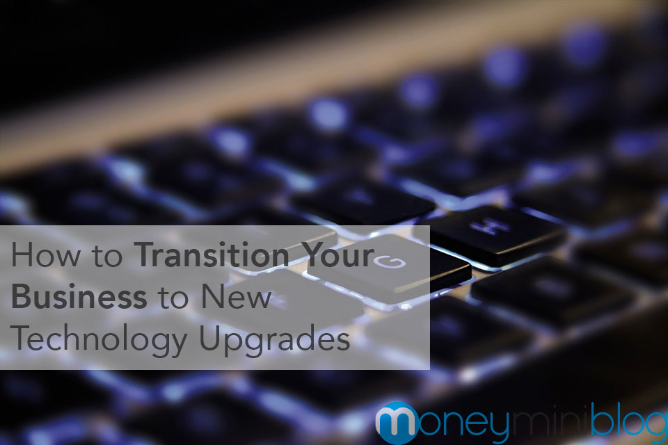 How to Transition Your Business to New Technology Upgrades