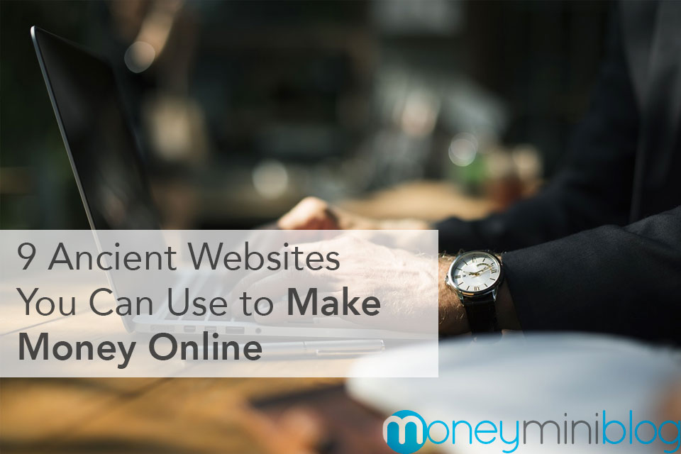 9 Ancient Websites You Can Use to Make Money Online