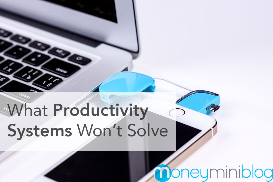 What Productivity Systems Won't Solve