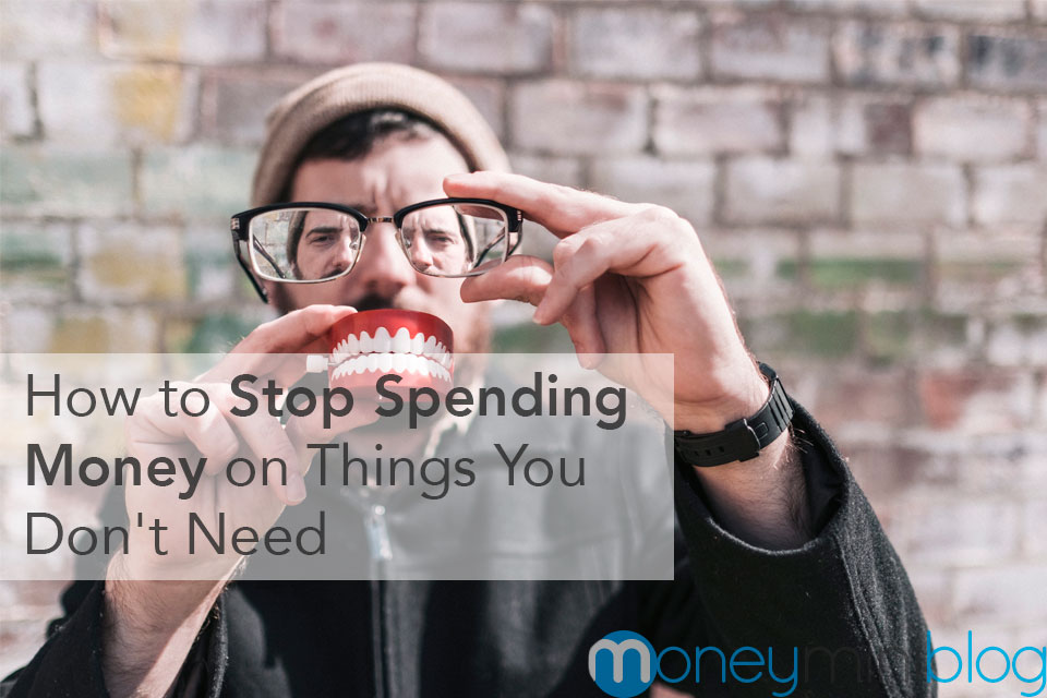 How to Stop Spending Money on Things You Don't Need