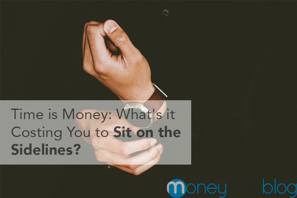 Time is Money: What's it Costing You to Sit on the Sidelines?