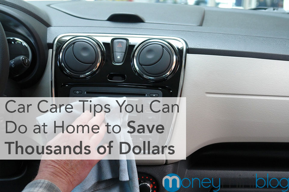 Car Care Tips You Can Do at Home to Save Thousands of Dollars