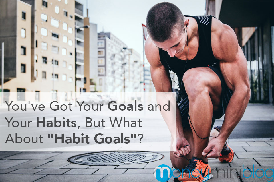 habit goals creating positive goals or habits