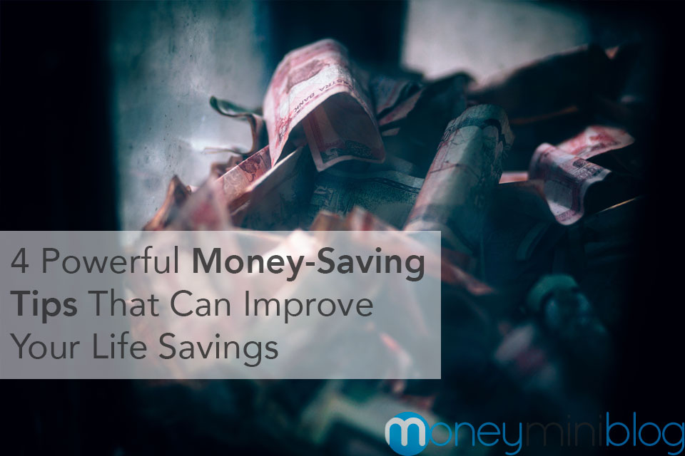 4 Powerful Money-Saving Tips That Can Improve Your Life Savings