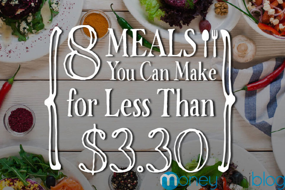 8 Meals You Can Make For Less Than $3.30 [Infographic]