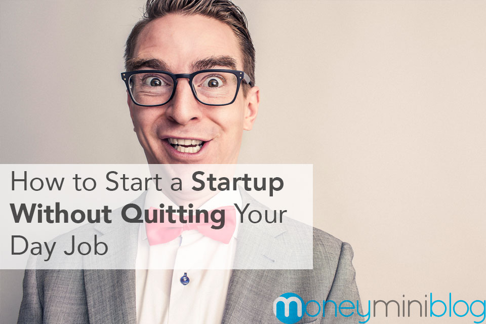 How to Start a Startup Without Quitting Your Day Job