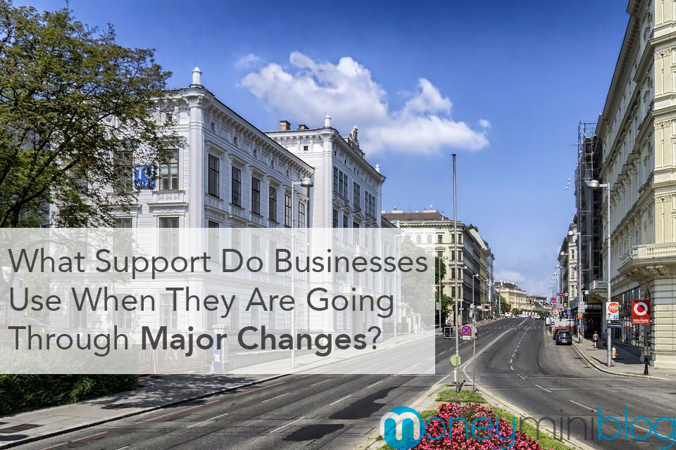 What Support Do Businesses Use When They Are Going Through Major Changes?