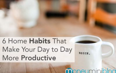 6 Home Habits that Make Your Day to Day More Productive