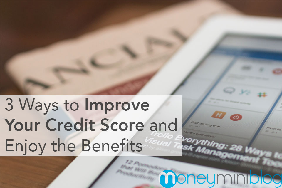 3 Ways to Improve Your Credit Score and Enjoy the Benefits