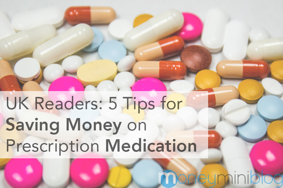 UK Readers: 5 Tips for Saving Money on Prescription Medication