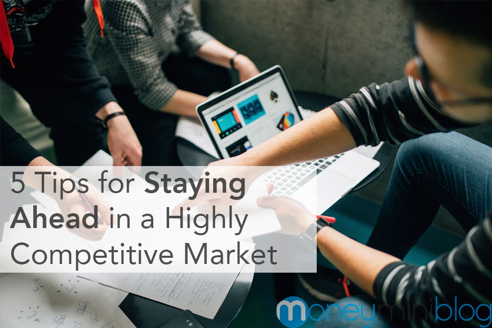 5 Tips for Staying Ahead in a Highly Competitive Market