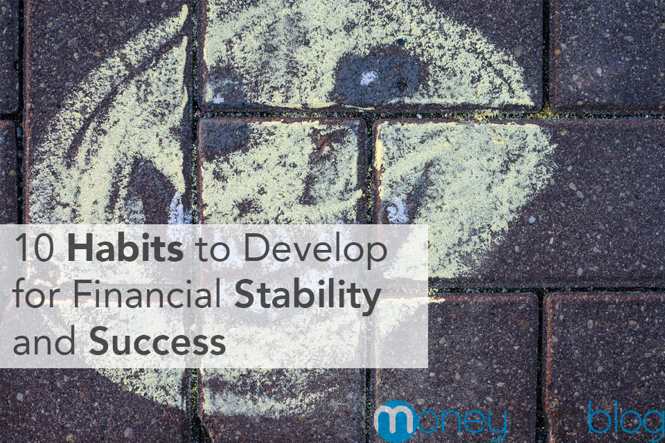 10 Habits to Develop for Financial Stability and Success