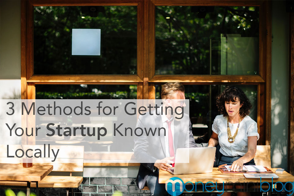3 Methods for Getting Your Startup Known Locally