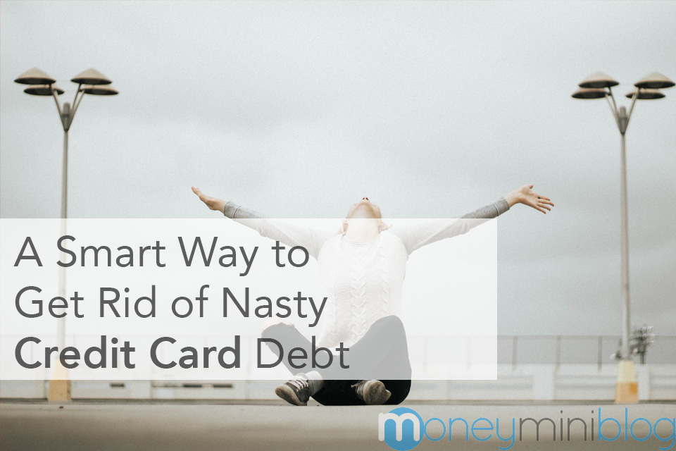 A Smart Way to Get Rid of Nasty Credit Card Debt