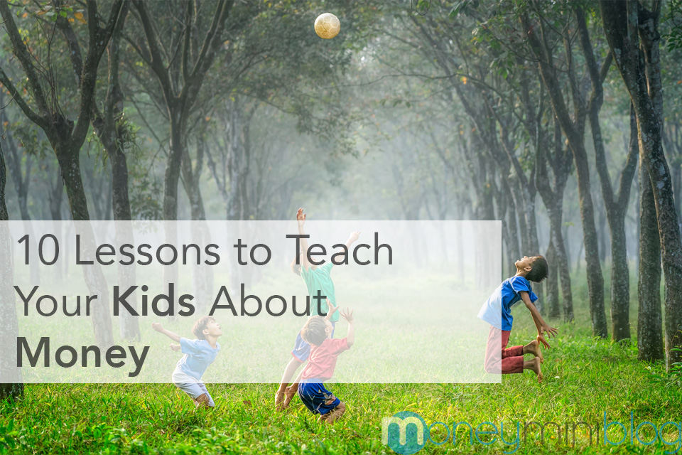 10 Lessons to Teach Your Kids About Money