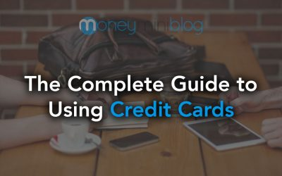 The Complete Guide to Taking Advantage of Credit Cards