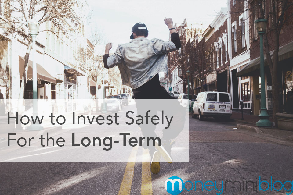 How to Invest Safely for the Long-Term