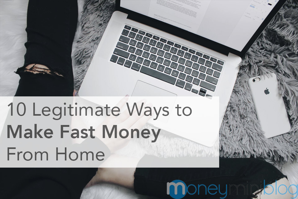 10 Legitimate Ways to Make Fast Money From Home