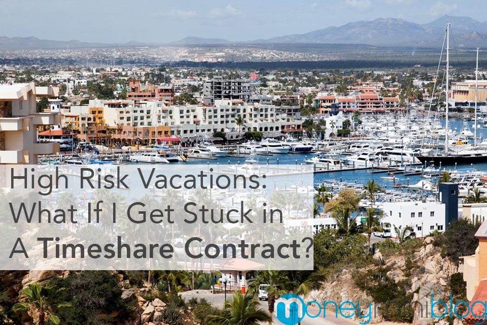 High Risk Vacations: What If I Get Stuck In A Timeshare Contract?