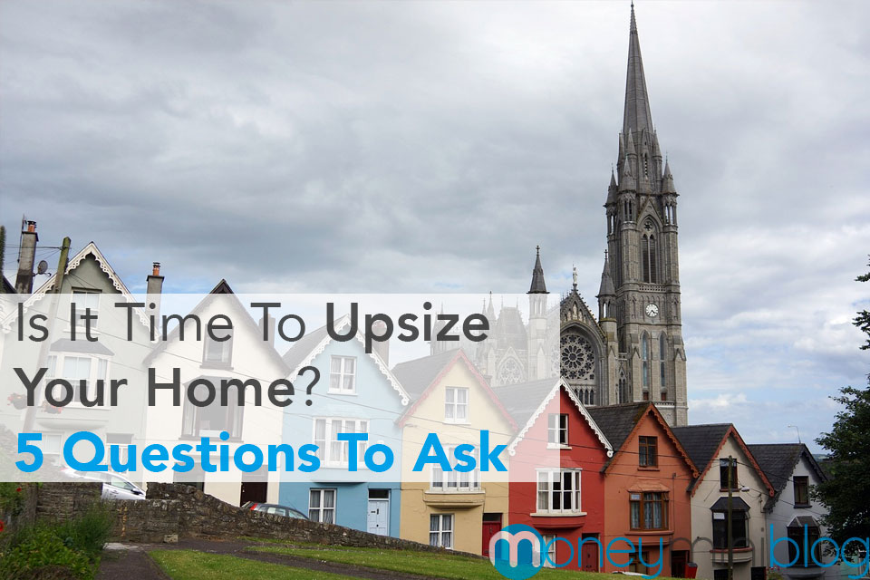 Is It Time To Upsize Your Home? 5 Questions To Ask
