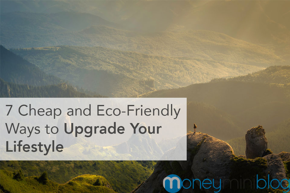 Cheap and Eco-Friendly Ways to Upgrade Your Lifestyle