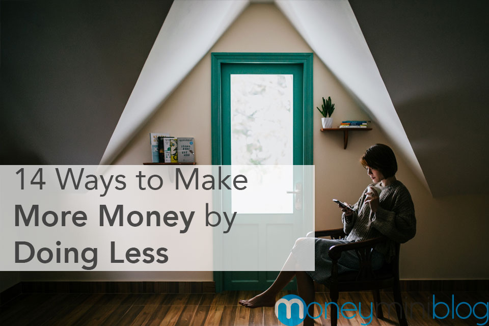 Ways to Make More Money by Doing Less