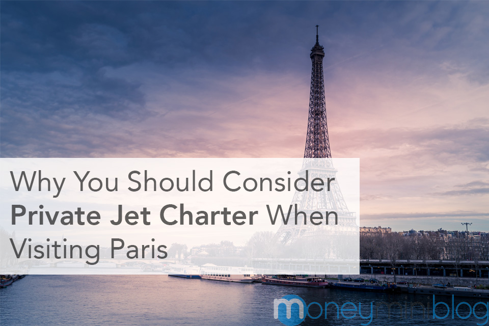 Why You Should Consider Private Jet Charter When Visiting Paris